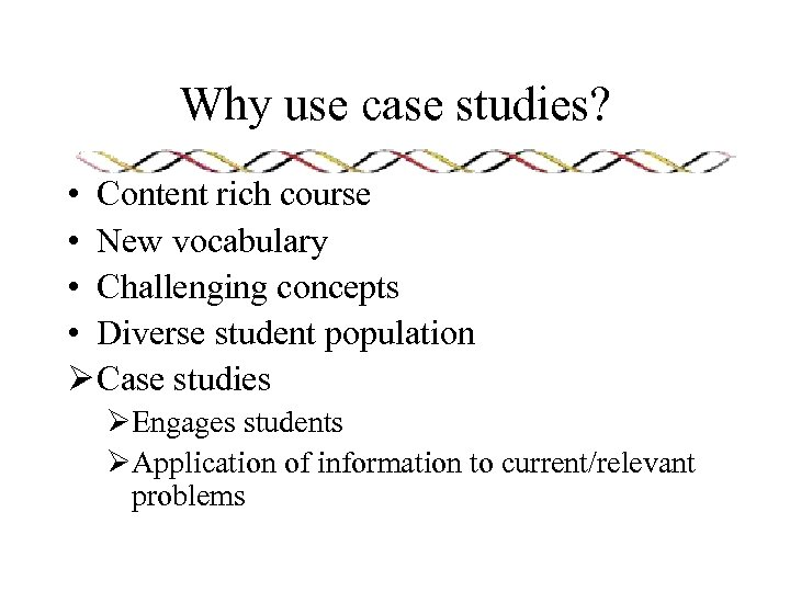 Why use case studies? • Content rich course • New vocabulary • Challenging concepts