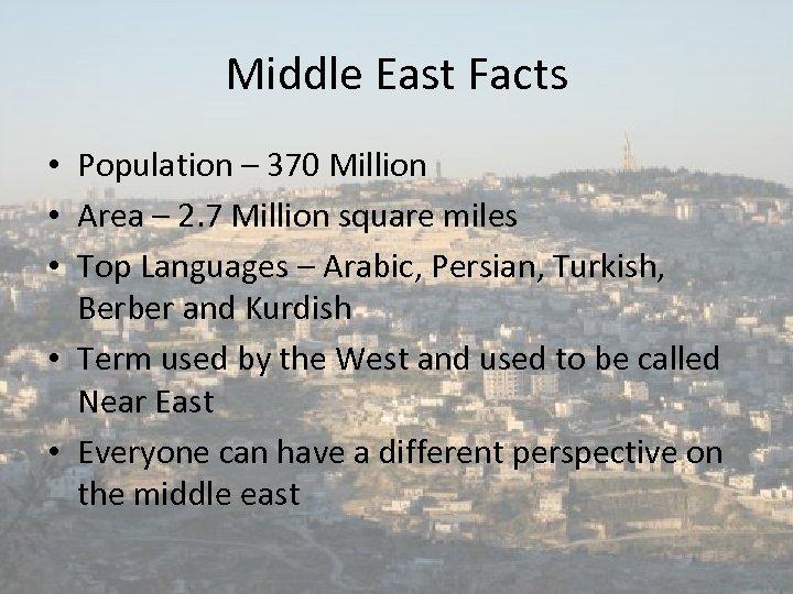 Middle East Facts • Population – 370 Million • Area – 2. 7 Million