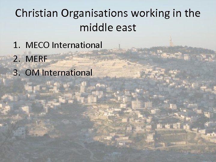 Christian Organisations working in the middle east 1. MECO International 2. MERF 3. OM