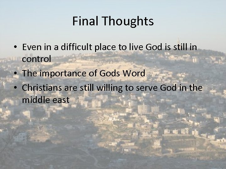 Final Thoughts • Even in a difficult place to live God is still in