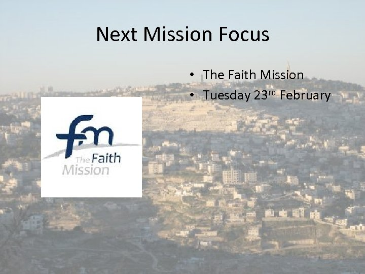 Next Mission Focus • The Faith Mission • Tuesday 23 rd February