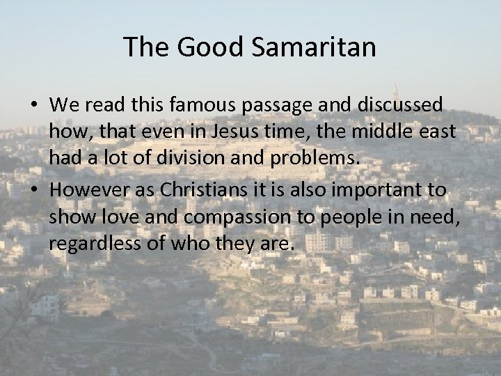 The Good Samaritan • We read this famous passage and discussed how, that even