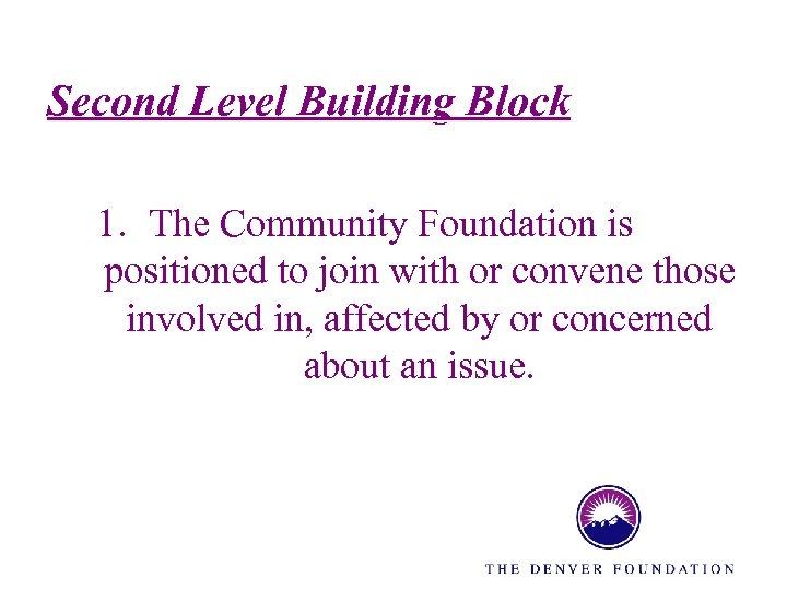 Second Level Building Block 1. The Community Foundation is positioned to join with or