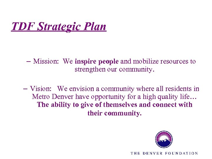 TDF Strategic Plan – Mission: We inspire people and mobilize resources to strengthen our
