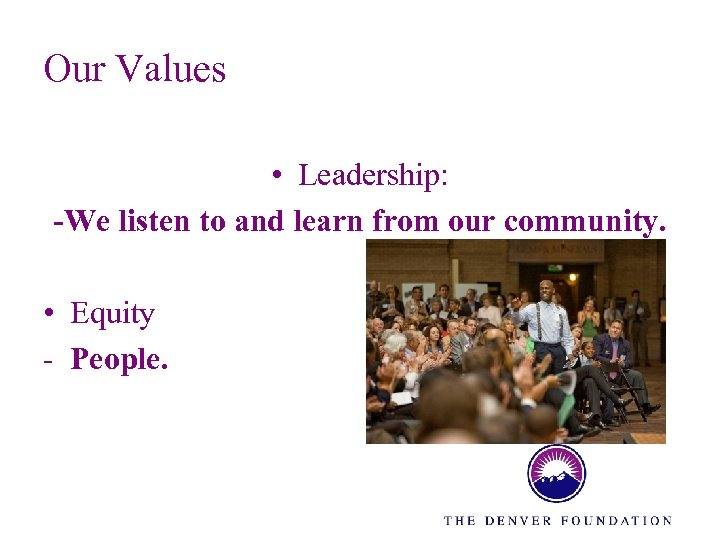 Our Values • Leadership: -We listen to and learn from our community. • Equity