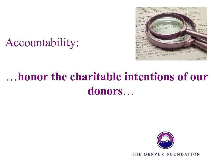 Accountability: …honor the charitable intentions of our donors…