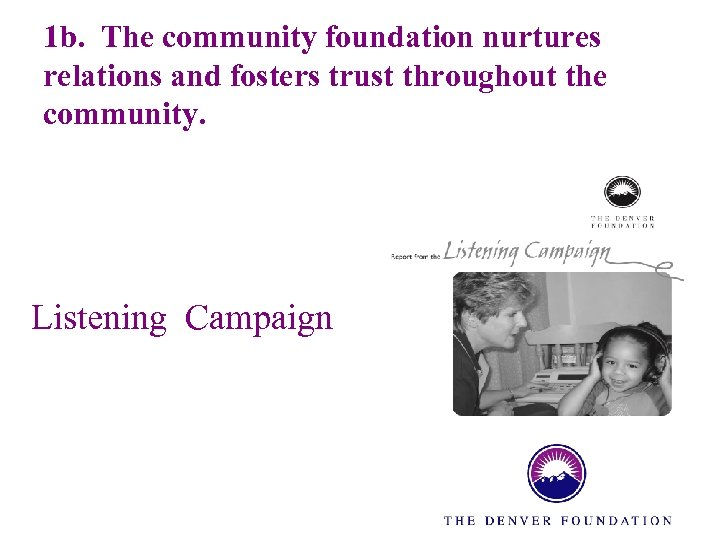 1 b. The community foundation nurtures relations and fosters trust throughout the community. Listening