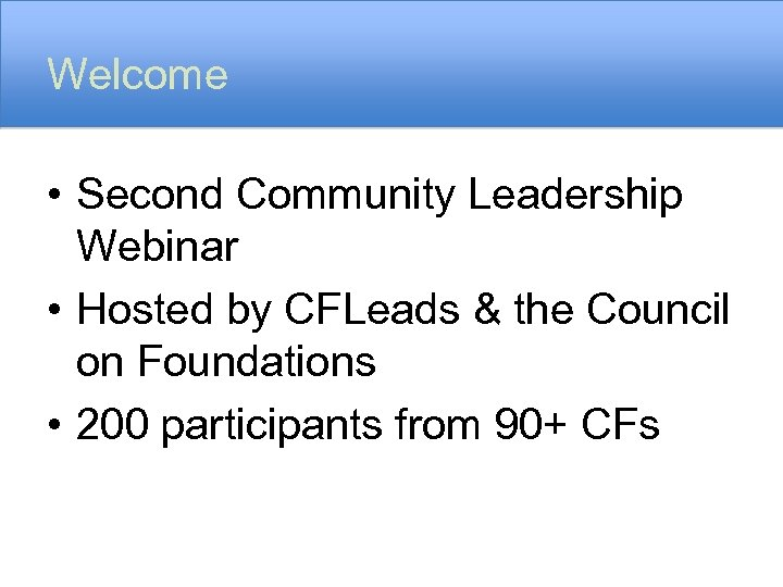 Welcome • Second Community Leadership Webinar • Hosted by CFLeads & the Council on