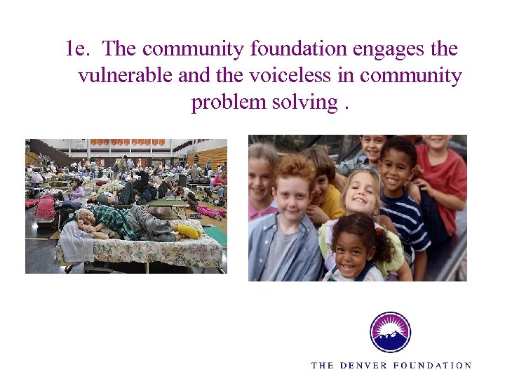 1 e. The community foundation engages the vulnerable and the voiceless in community problem