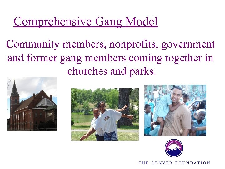 Comprehensive Gang Model Community members, nonprofits, government and former gang members coming together in