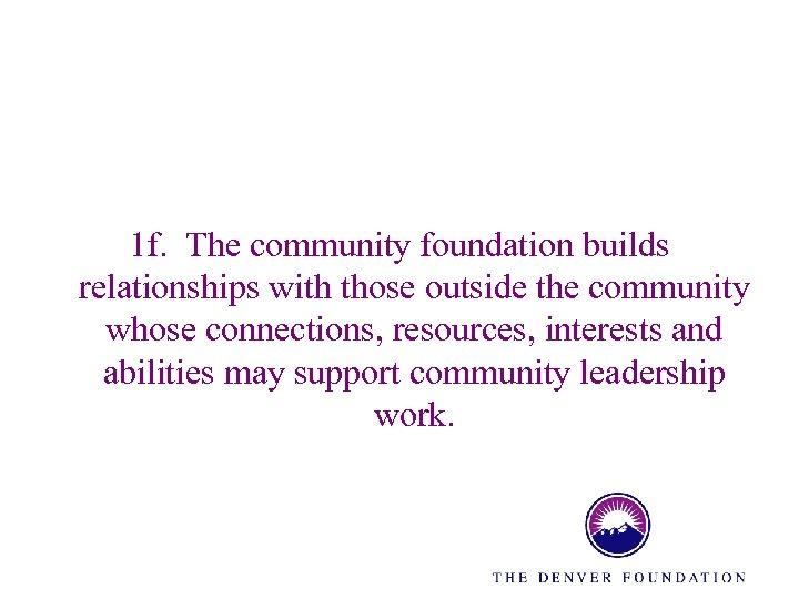 1 f. The community foundation builds relationships with those outside the community whose connections,