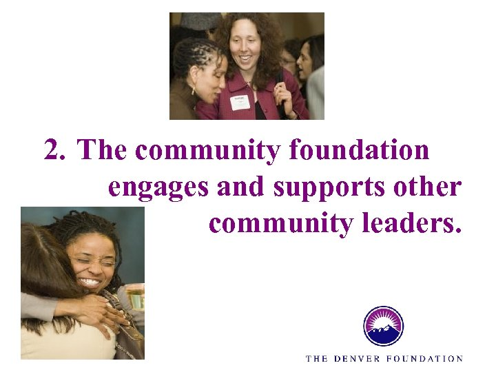 2. The community foundation engages and supports other community leaders.
