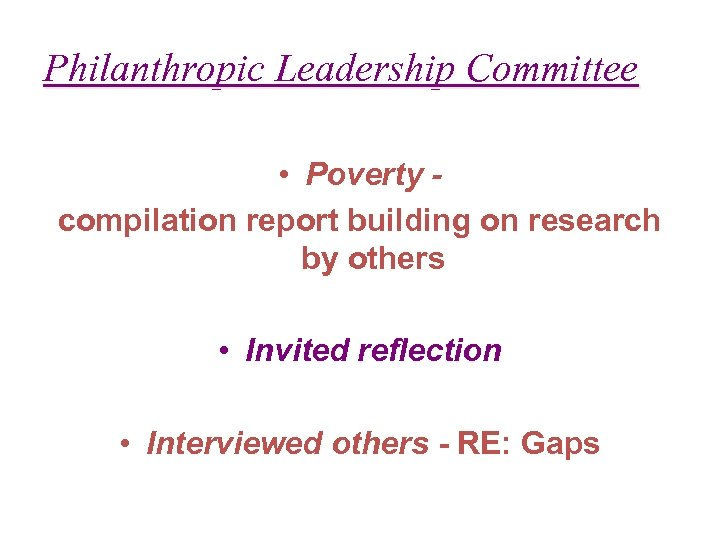 Philanthropic Leadership Committee • Poverty compilation report building on research by others • Invited