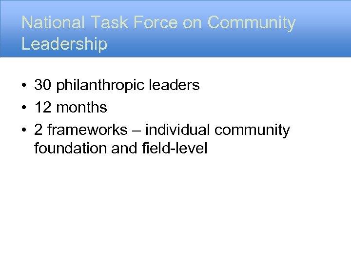 National Task Force on Community Leadership • 30 philanthropic leaders • 12 months •