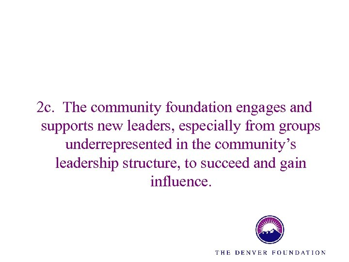 2 c. The community foundation engages and supports new leaders, especially from groups underrepresented