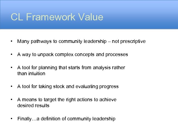 CL Framework Value • Many pathways to community leadership – not prescriptive • A