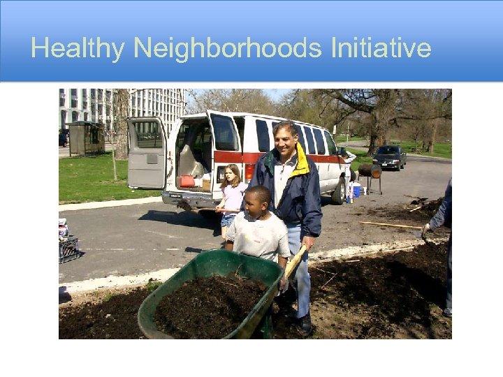 Healthy Neighborhoods Initiative