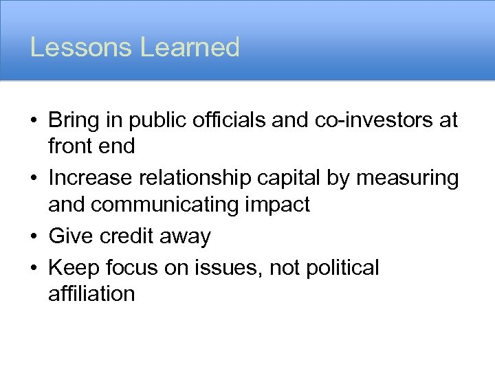 Lessons Learned • Bring in public officials and co-investors at front end • Increase