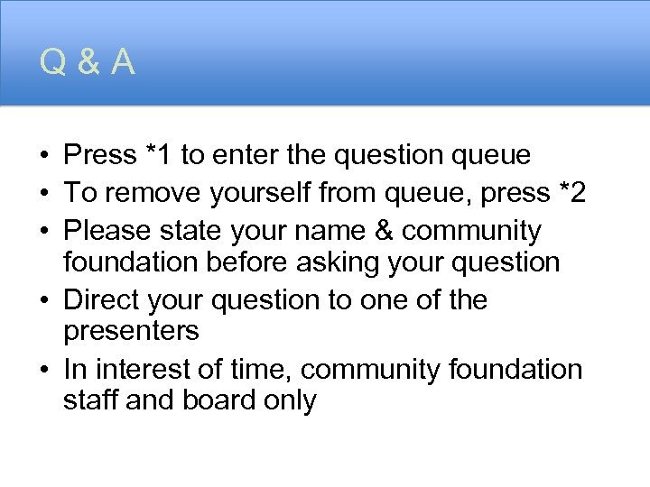 Q&A • Press *1 to enter the question queue • To remove yourself from
