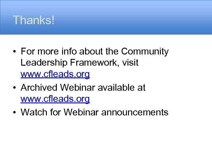 Thanks! • For more info about the Community Leadership Framework, visit www. cfleads. org