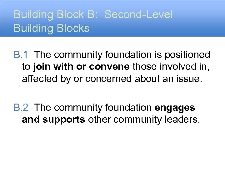 Building Block B: Second-Level Building Blocks B. 1 The community foundation is positioned to