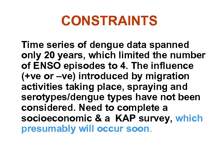 CONSTRAINTS Time series of dengue data spanned only 20 years, which limited the number