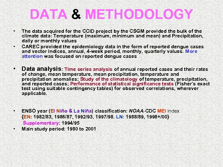 DATA & METHODOLOGY • • The data acquired for the CCID project by the
