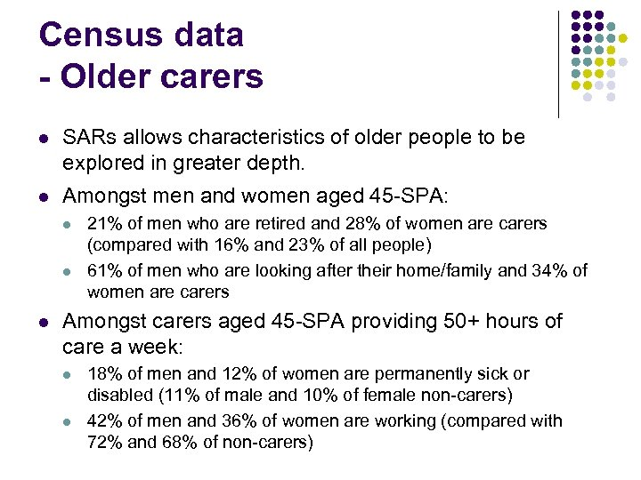 Census data - Older carers l SARs allows characteristics of older people to be