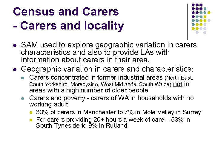 Census and Carers - Carers and locality l l SAM used to explore geographic