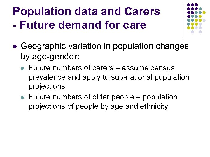 Population data and Carers - Future demand for care l Geographic variation in population