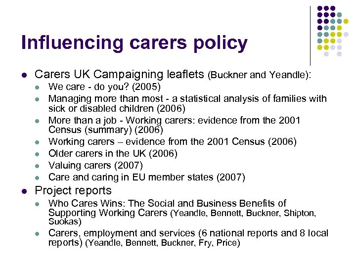 Influencing carers policy l Carers UK Campaigning leaflets (Buckner and Yeandle): l l l