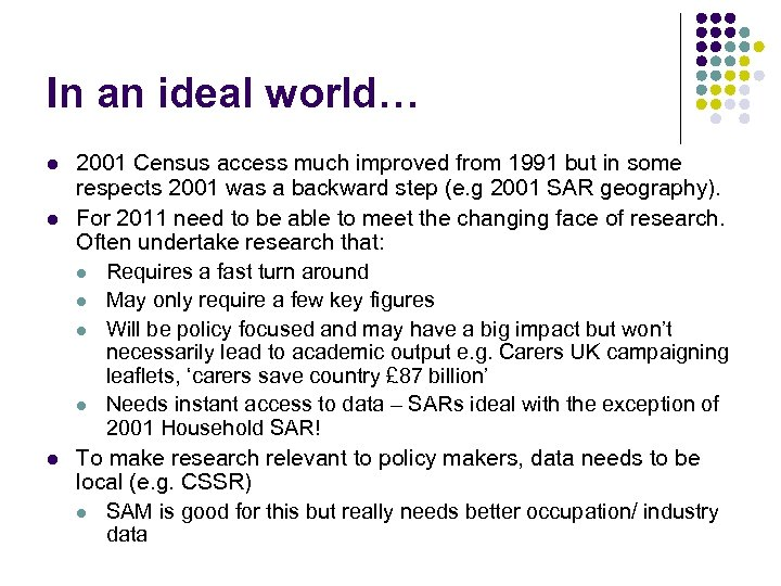 In an ideal world… l l l 2001 Census access much improved from 1991