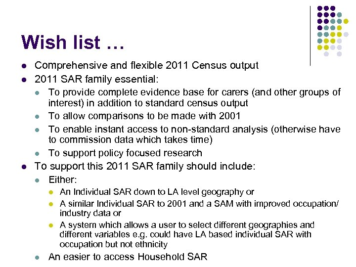 Wish list … l l l Comprehensive and flexible 2011 Census output 2011 SAR