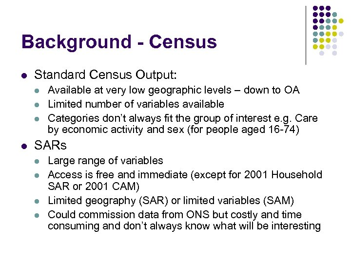 Background - Census l Standard Census Output: l l Available at very low geographic