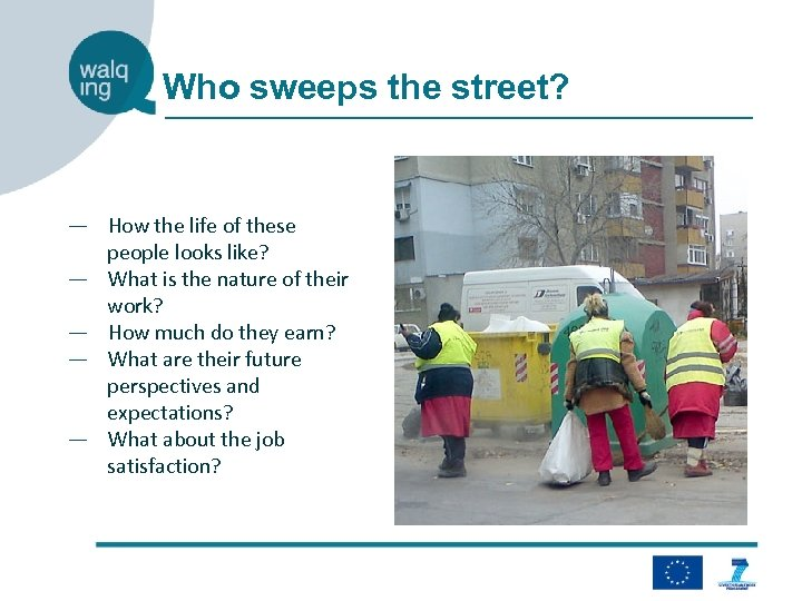 Who sweeps the street? ― How the life of these people looks like? ―