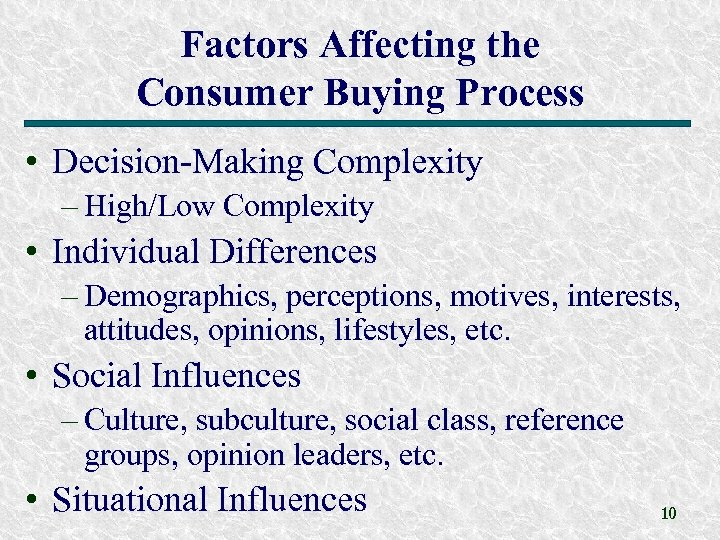 Factors Affecting the Consumer Buying Process • Decision-Making Complexity – High/Low Complexity • Individual