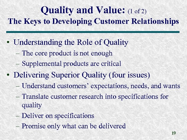 Quality and Value: (1 of 2) The Keys to Developing Customer Relationships • Understanding