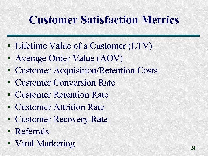 Customer Satisfaction Metrics • • • Lifetime Value of a Customer (LTV) Average Order