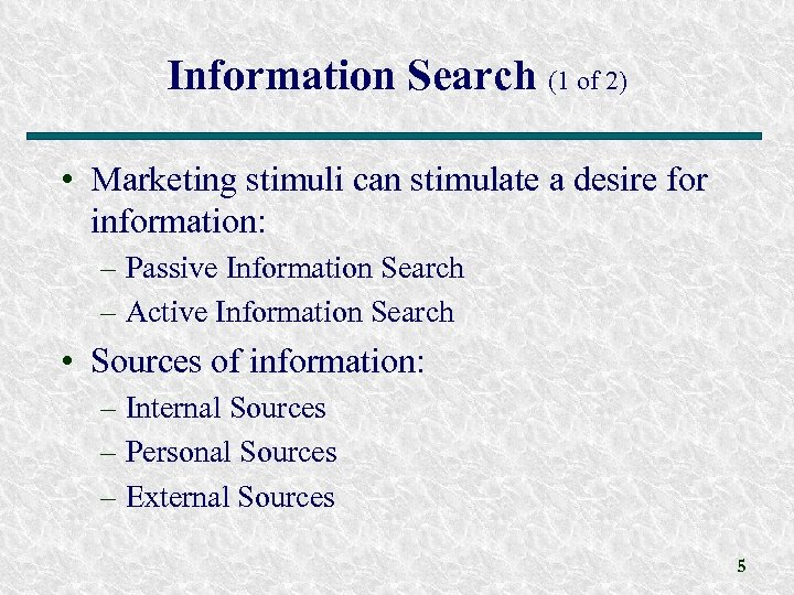 Information Search (1 of 2) • Marketing stimuli can stimulate a desire for information: