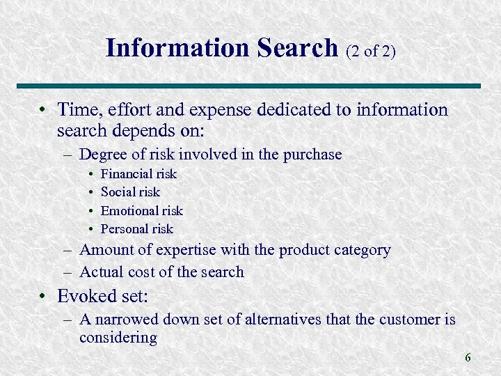Information Search (2 of 2) • Time, effort and expense dedicated to information search