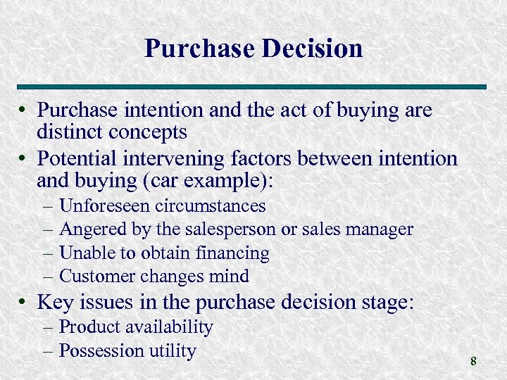 Purchase Decision • Purchase intention and the act of buying are distinct concepts •