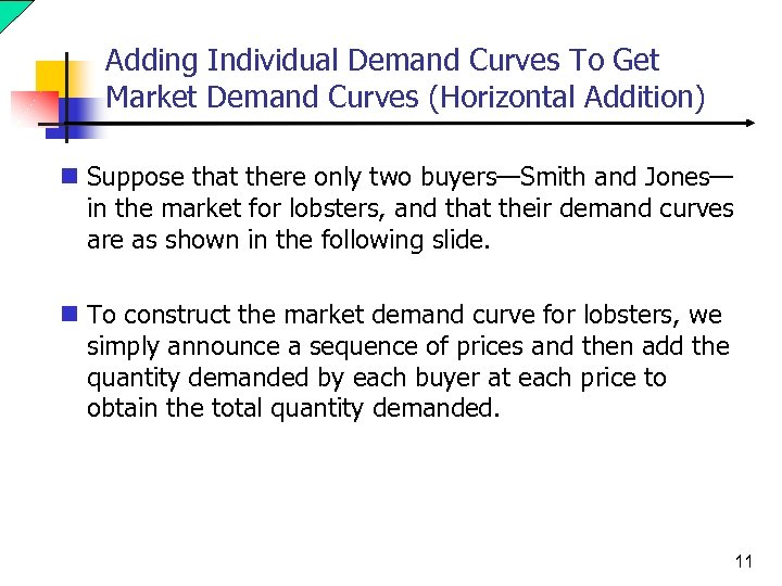 Adding Individual Demand Curves To Get Market Demand Curves (Horizontal Addition) n Suppose that