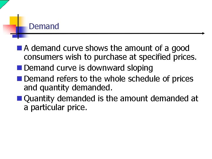 Demand n A demand curve shows the amount of a good consumers wish to