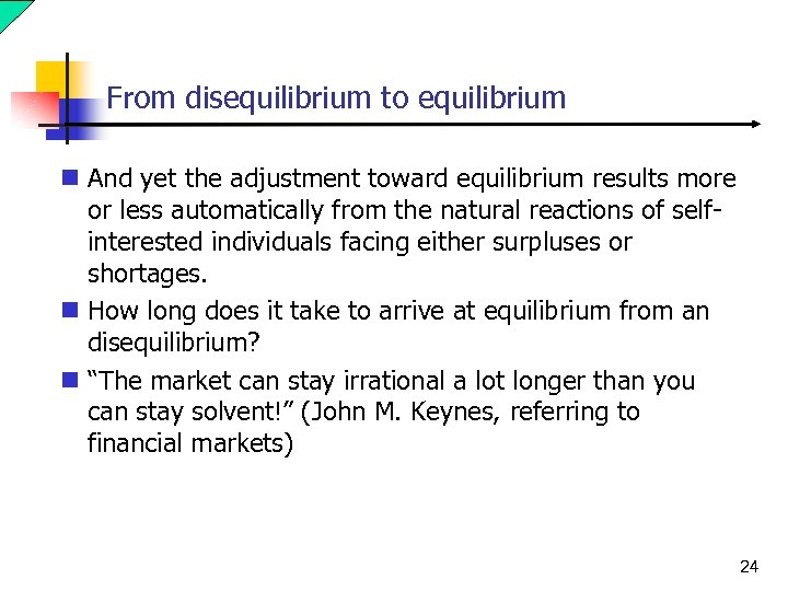 From disequilibrium to equilibrium n And yet the adjustment toward equilibrium results more or