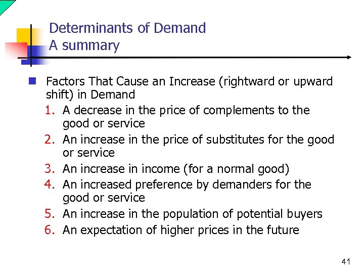 Determinants of Demand A summary n Factors That Cause an Increase (rightward or upward