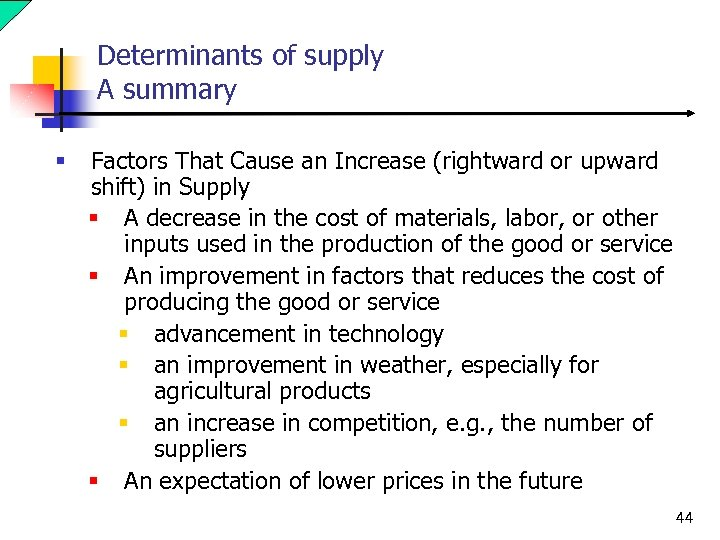Determinants of supply A summary § Factors That Cause an Increase (rightward or upward