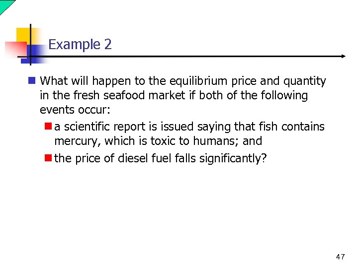 Example 2 n What will happen to the equilibrium price and quantity in the