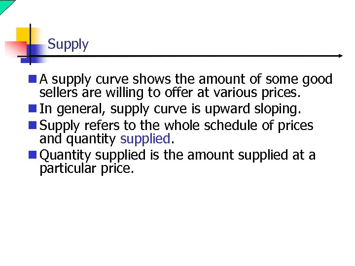 Supply n A supply curve shows the amount of some good sellers are willing