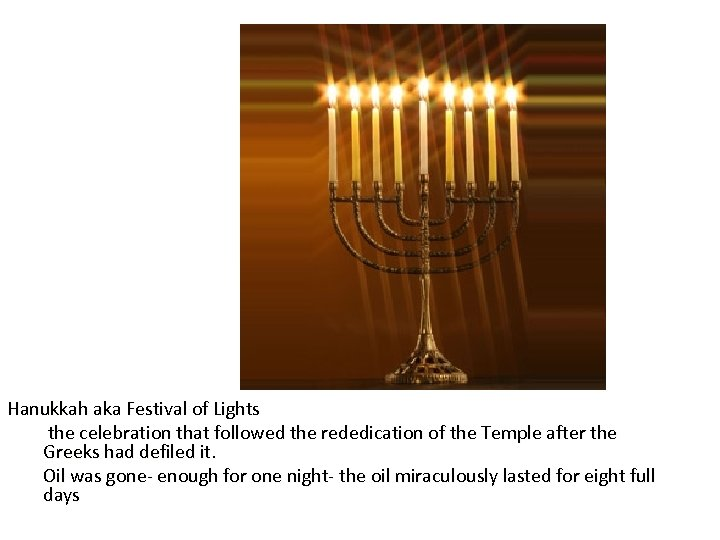 Hanukkah aka Festival of Lights the celebration that followed the rededication of the Temple