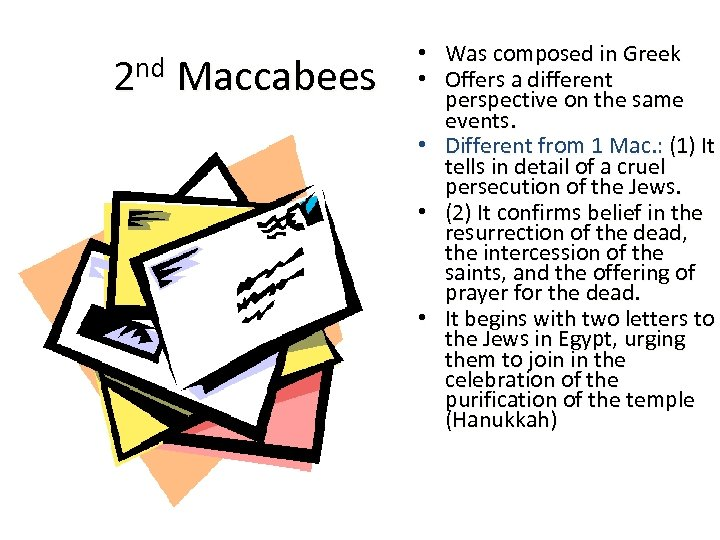 2 nd Maccabees • Was composed in Greek • Offers a different perspective on